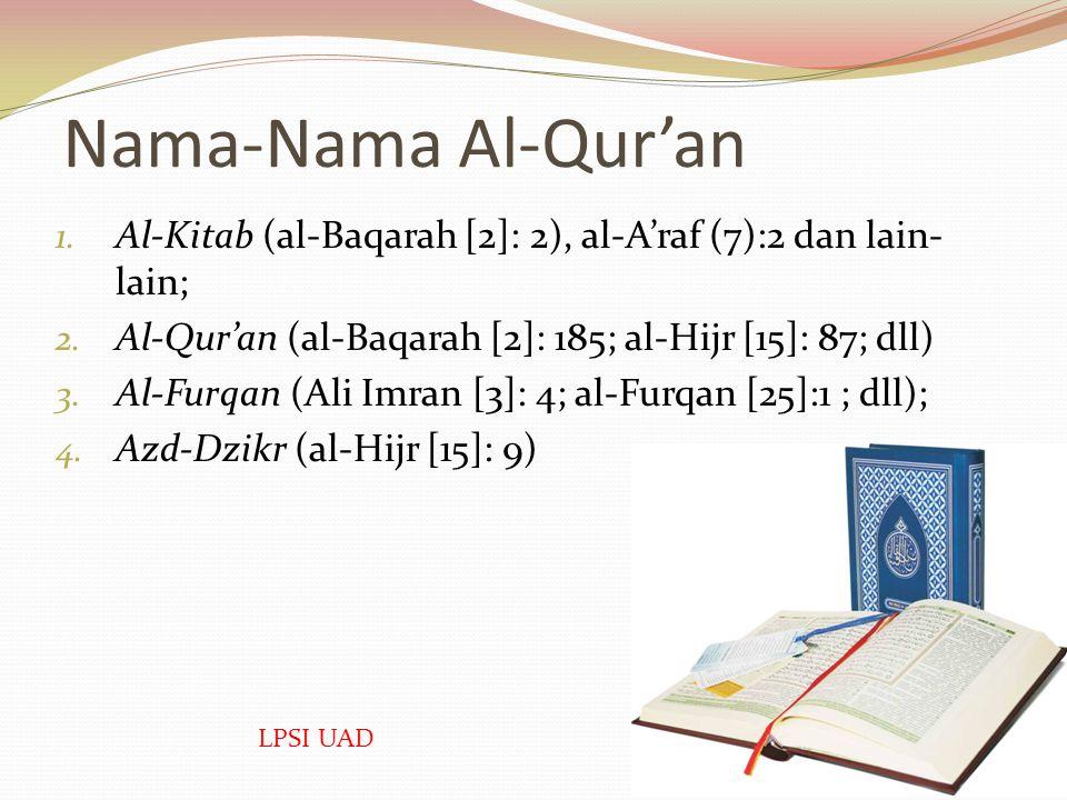 Nama-Nama Al-Qur'an Al-Kitab (al-Baqarah [2]: 2), al-A'raf (7):2 dan lain-lain; Al-Qur'an (al-Baqarah [2]: 185; al-Hijr [15]: 87; dll)
